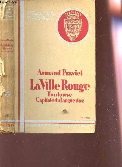 LA VILLE ROUGE , TOULOUSE CAPITALE DU LANGUEDOC / 4e EDITION.