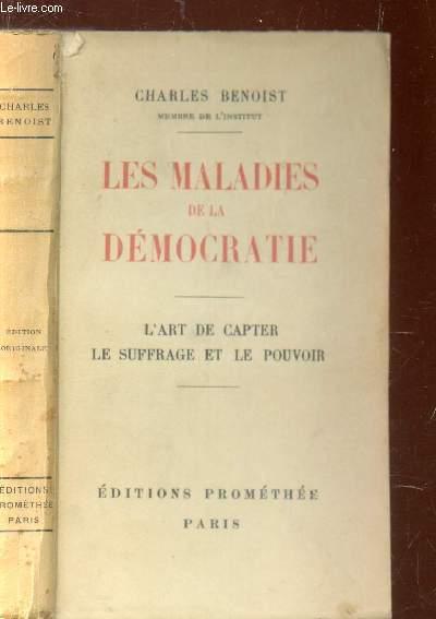 LES MALADIES DE LA DEMOCRATIE - L'ART DE CAPTER LE SUFFRAGE ET LE POUVOIR.