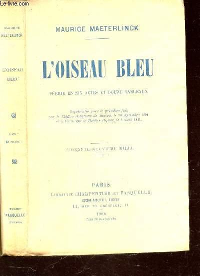 L'OISEAU BLEU - GEERIE EN SIX ACTES ET DOUZE TABLEAUX.