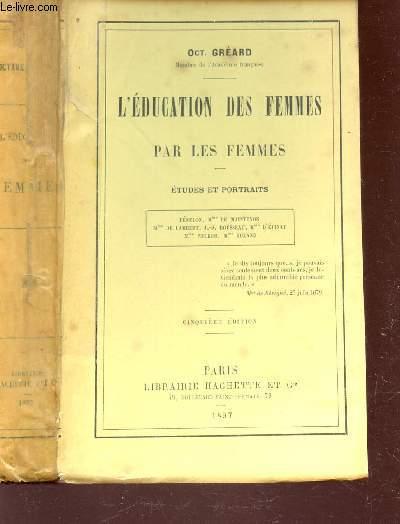 L'EDUCATION DES FEMMES PAR FEMMES - ETUDES ET PORTRAITS / FENELON - MmE DE MANTENON - Mme DE LAMBERT - J.J. ROUSSEAU - Mme D'EPINAY - Mme NECKER - Mme ROLAND / 5e EDITION.