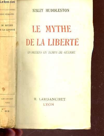 LE MYTHE DE LA LIBERTE - ENTRETIENS EN TEMPS DE GUERRE.