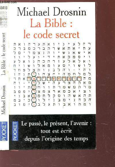LA BIBLE : LE CODE SECRET / LE PASSE, LE PRESENT, L'AVENIR : TOUT EST ECRIT DEPUIS L'ORIGINE DES TEMPS.