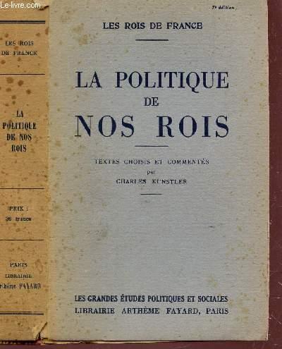 LA POLITIQUE DE NOS ROIS - TEXTES CHOISIS ET COMMENTES / COLLECTION LES ROIS DE FRANCE / 7e EDITION.