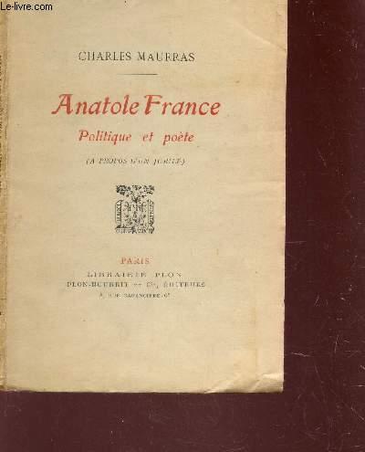 ANATOLE FRANCE - POLITIQUE ET POETE - A PROPOS D'UN JUBILE.