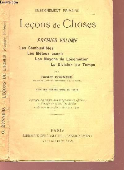 LECONS DE CHOSES - PREMIER VOLUME : LES COMBUSTIBLES - LES METAUX USUELS - LES MOYENS DE LOCOMOTION - LA DIVISION DU TEMPS / ENSEIGNEMENT PRIMAIRE.