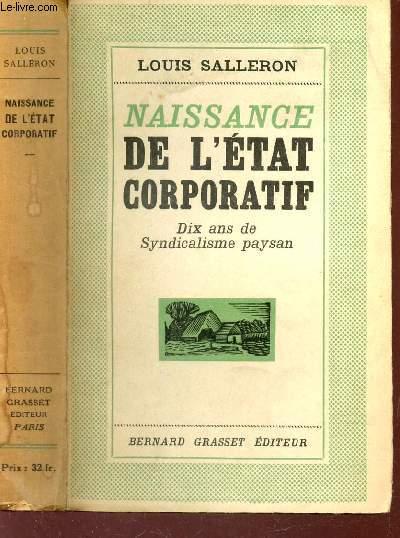 NAISSANCE DE L'ETAT CORPORATIF - DIX ANS DE SYNDICALISME PAYSAN