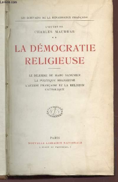 LA DEMOCRATIE RELIGIEUSE / le dilemme de marc sangnier, la politique religieuse, l'action francaise et la religion catholique - TOME II.