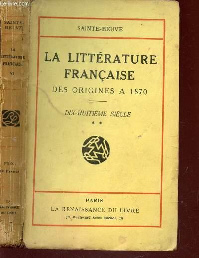 LA LITERRATURE FRANCAISE - des origines à 1870 / DIX HUITIEME SIECLE - TOME VI - PARTIE 2.