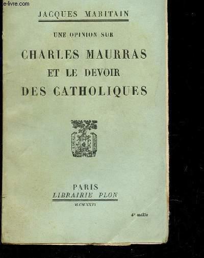 UNE OPINION SUR CHARLES MAURRAS ET LE DEVOIR DES CATHOLIQUES.