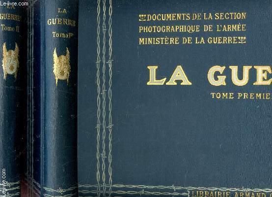 La guerre - en 2 volumes : tome prmier + tome second / documents de la section photographique de l armee - ministere de la guerre.