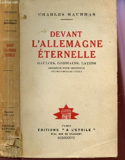 DEVANT L'ALLEMAGNE ETERNELLE -  GAULOIS - GERMAINS - LATINS - CHRONIQUE D'UNE RESISTANCE -