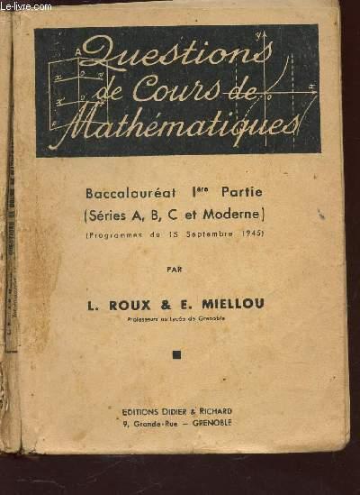 QUESTIONS DE COURS DE MATHEMATIQUES - BACCALAUREAT 1ere PARTIE (SERIES A, B, C ET MODERNE) - Programmes du 15 septembre 1945.