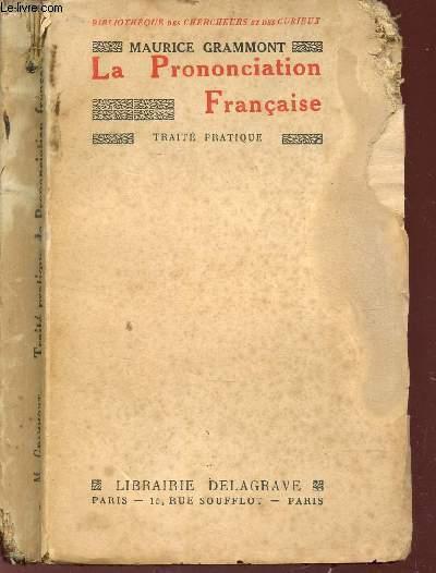 TRAITE PRATIQUE DE PRONONCIATION FRANCAISE / BIBLIOTHEQUE DES CHERCHEURS ET DES CURIEUX.