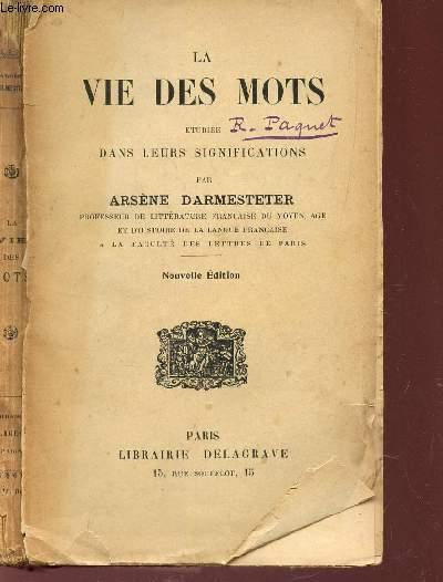 LA VIE DES MOTS - etudiée dans leurs significations / NOUVELLE EDITION