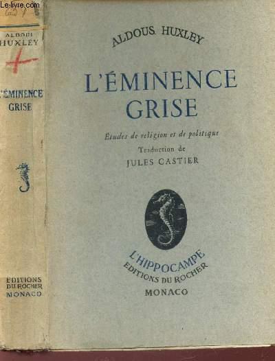 L'EMINENCE GRISE - ETUDES DE RELIGION ET DE POLITIQUE / COLLECTION