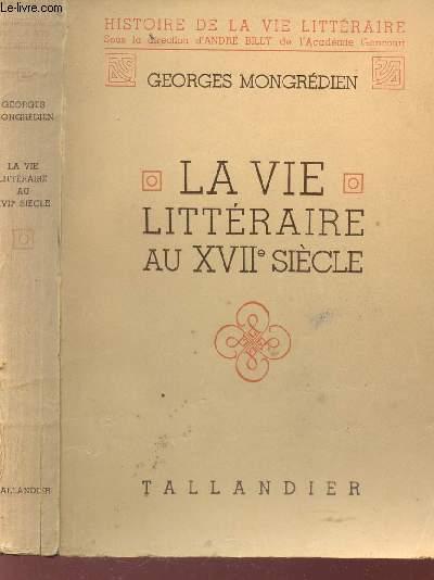 LA VIE LITTERAIRE AU XVIIe SIECLE / HISTOIRE DE LA VIE LITERRAIRE.
