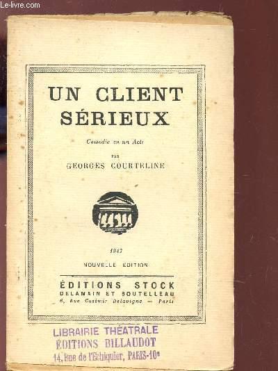 UN CLIENT SERIEUX - COMEDIE EN UN ACTE / NOUVELLE EDITION.
