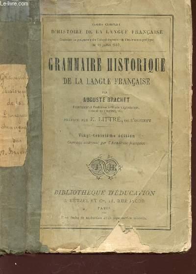 GRAMMAIRE HISTORIQUE DE LA LANGUE FRANCAISE / 23e EDITION.