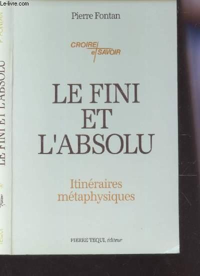 LE FINI ET L'ABSOLU - ITINERAIRES METAPHYSIQUES / N°14 DE LA COLLECTION