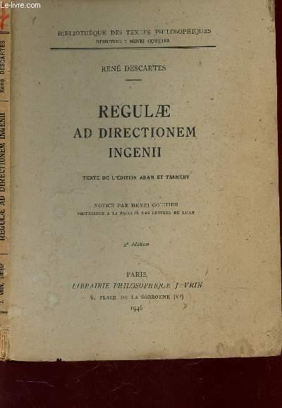 REGULAE AD DIRECTIONEM INGENII - TEXTE DE L'EDITION ADAM ET TANNERY / BILBIOTHEQUE DES TEXTES PHILOSOPHIQUES / 2e EDITION.