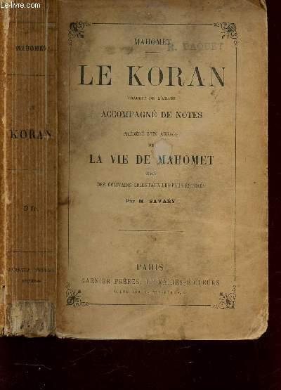 LE KORAN -ACCOMPAGNE DE NOTES - PRECEDE D'UN ABREGE DE LA VIE DE MAHOMET TIRE DES ECRIVAINS ORIENTAUX LES PLUS ESTIMES PAR M. SAVARY.