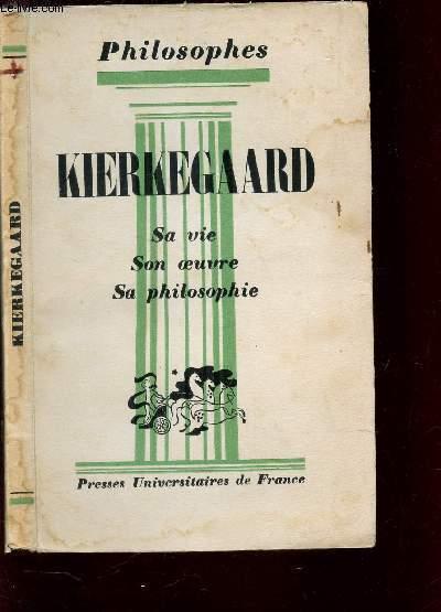 KIERLEGGARD -  SA VIE, OEUVRE - AVEC UN EXPOSE DE SA PHILOSOPHIE / COLLECTION HPILOSOPHES.