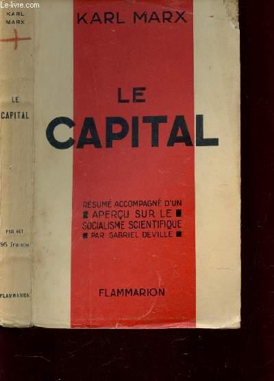 LE CAPITAL / RESUME ACCOMPAGNE D'UN APERCU SUR LE SOCIALISME SCIENTIFIQUE PAR GABRIEL DEVILLE.