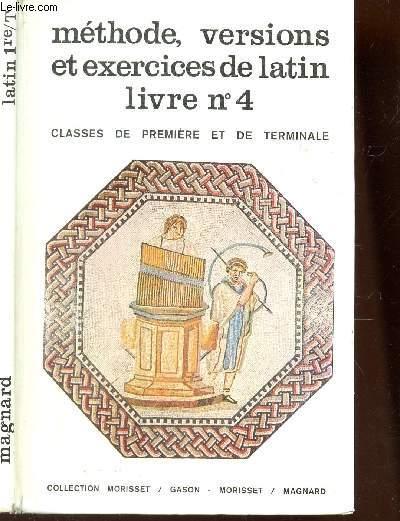 METHODE, VERSIONS ET EXERCICES DE LATIN- LIVRE N°4 / CLASSE DE PREMIERE ET DE TERMINALE.
