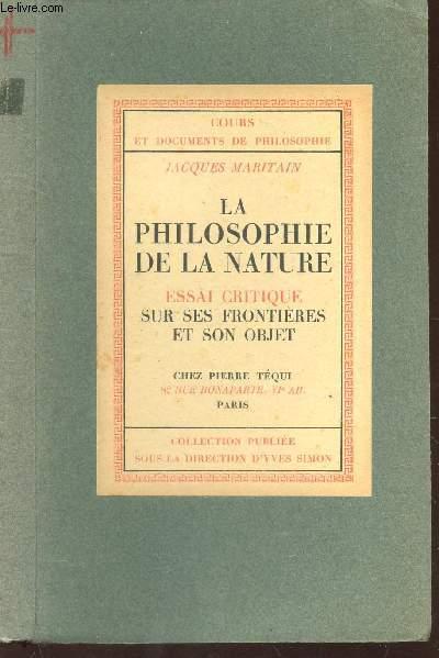 LA PHILOSOPHIE DE LA NATURE - ESSAI CRITIQUE SUR LES FRONTIERES ET SON OBJET / COURS ET DOCUMENTS DE PHILOSOPHIE.