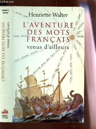 L'AVENTURE DES MOTS FRANCAIS VENUS D'AILLEURS.