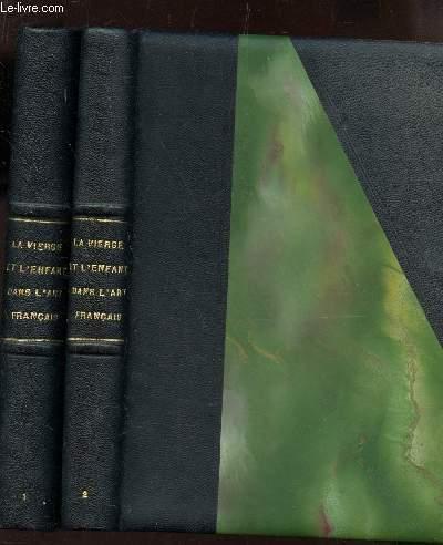 LA VIERGE ET L'ENFANT DANS L'ART FRANCAIS - EN 2 VOLUMES : TOME I + TOME II.