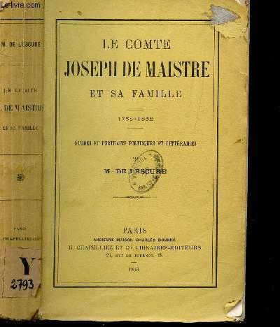 LE COMTE JOSEPH DE MAISTRE ET SA FAMILLE - 1753-1852 / ETUDES ET PORTRAITS POLITIQUES ET LITTERAIRES.