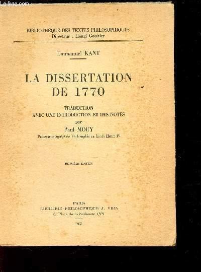 LA DISSERTATION DE 1770  / BIBLIOTHEQUE DES TEXTES PHILOSOPHIQUES / 2e EDITION.