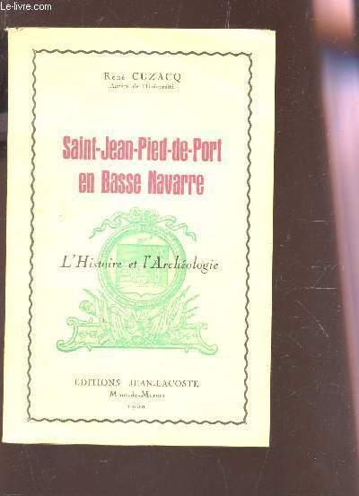 SAINT-JEAN-PIERRE DE-PORT EN BASSE NAVARRE - L'HISTOIRE ET L'ARCHEOLOGIE.
