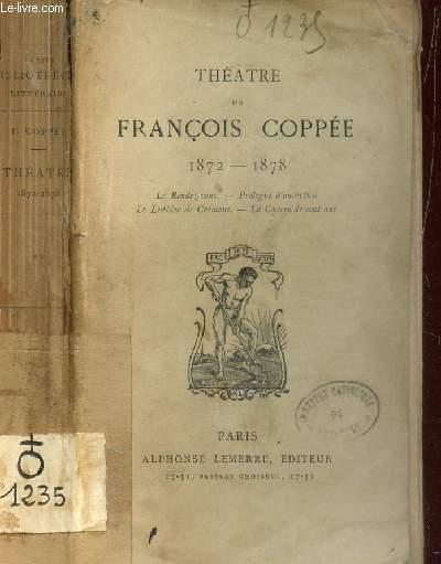 THEATRE DE FRANCOIS COPPEE - 1872-1878 / Le Rendez vous Prologue d'ouverture Le Luthier de Cremone La Guerre de cent ans.