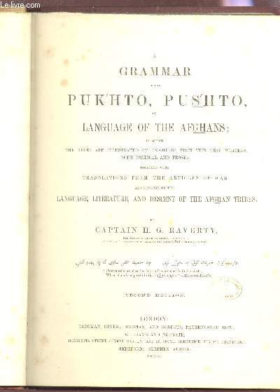 A GRAMMAR OF THE PUKHTO, PUSHTO OR LANGUAGE OF THE AFGHANS - Together With Translations from the Articles of War, and Remarks on the Language, literature ans descent of the Afghan Tribes / 2nd EDITION.
