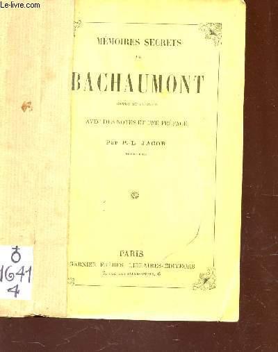 MEMOIRES SECRETS DE BACHAUMONT - revus et publiés avec des Notes et une Préface par P.L. JACOB.