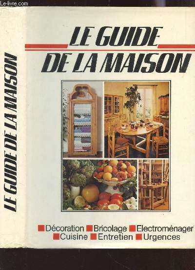 LE GUIDE DE LA MAISON - DECORATION / BRICOLAGE / ELECTROMENAGER / CUISINE / ENTRETIEN / URGENCES.