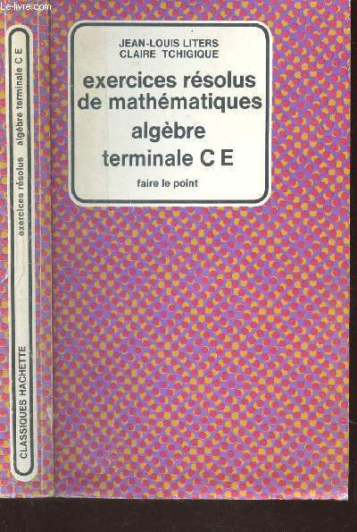 EXERCICES RESOLUS DE MATHEMATIQUES - ALGEBRE - TERMINALES CE / COLLECTION FAIRE LE POINT.
