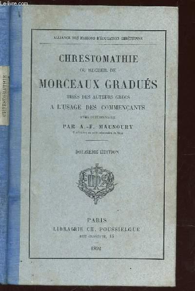 CHRESTOMATHIE OU RECUEIL DE MORCEAUX GRADUES - TIRES DES AUTERUS GRECS A L'USAGE DES COMMERCANTS - AVEC DICTIONNAIRE / Alliance des maisons d'education chrtienne / 12e edition.