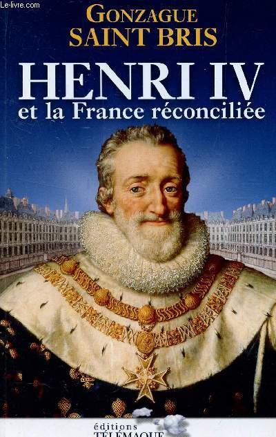 HENRI IV ET LA FRANCE RECONCILIEE