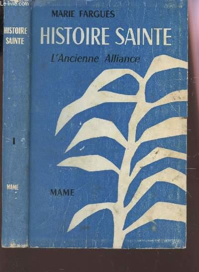 HISTOIRE SAINTE d'apres les textes bibliques - TOME I : L'ANCIENNE ALLIANCE / 4e EDITION.