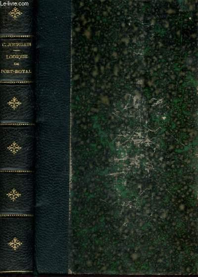 LOGIQUE DE PORT-ROYAL - PRECEDEE D'UNE NOTICE sur les travaux philosophiques d'Antoine Arnauld et accompagnées de notes