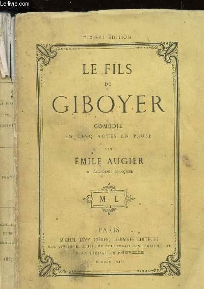 LE FILS DE GIBOYER - COMEDIE EN CINQ ACTES EN PROSE / 10e ANNEE.