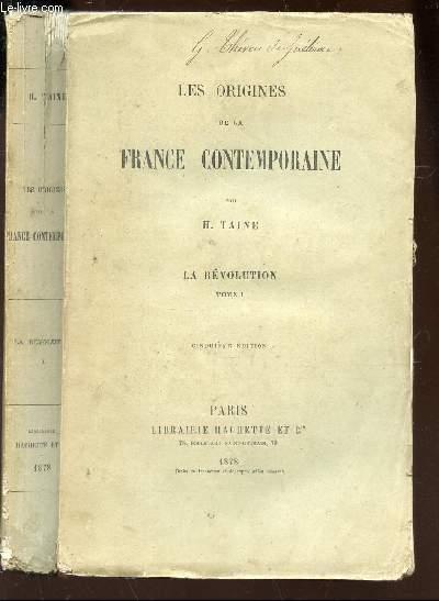 LES ORIGINES DE LA FRANCE CONTEMPORAINE / TOME I : LA REVOLUTION / 5e EDITION.