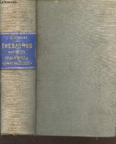 THESAURUS POETICUS LINGUAE LATINAE - In Quo Universa vocabula a poetis latinis usurpata / OUVRAGE AUTORISE / 17e TIRAGE.