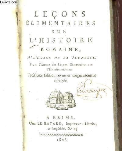 LECONS ELEMENTAIRES SUR L'HISTOIRE ROMAINE - A L'USAGE DE LA JEUNESSE / 3e EDITION REVUE ET SOIGNEUSEMENT CORRIGEE.