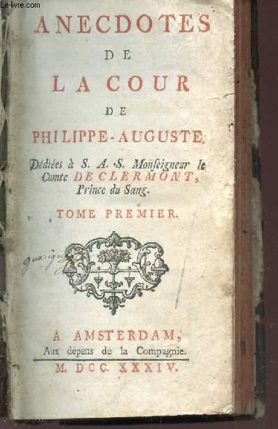 ANECDOTES DE LA COUR DE PHILIPPE-AUGUSTE - Dédiées a S.A.S. Monseigneur le Comte DE CLERMONT, prince du sang / TOME PREMIER.