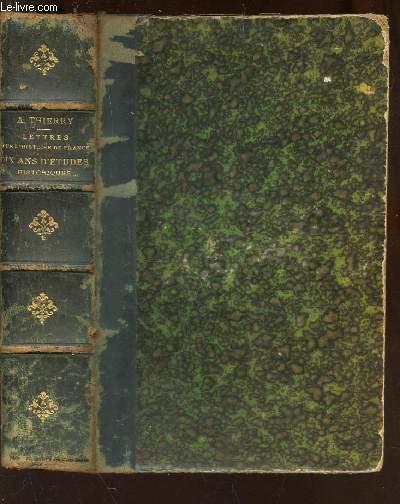 LETTRES SUR L'HISTOIRE DE FRANCE - DIX ANS D'ETUDES HISTORIQUES / NOUVELLE EDITION, REVUE ET CORRIGEE.