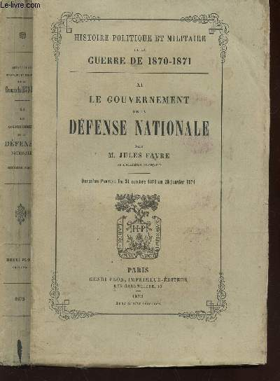 LE GOUVERNEMENT DE LA DEFENSE NATIONALE - TOME XI : DU 31 OCTOBRE 1870 AU 28 JANVIER 1871 - DEUXIEME PARTIE  DE LA COLLECTION